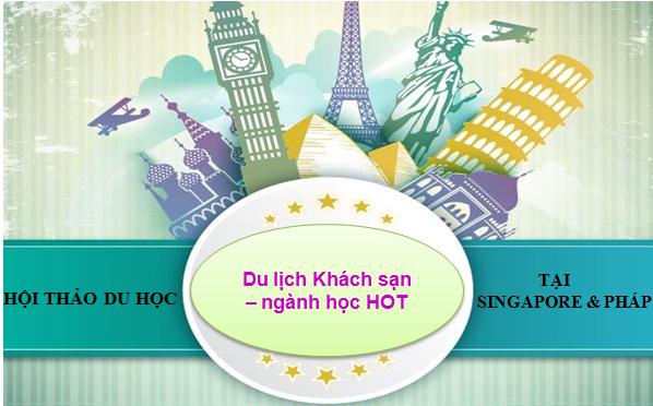 Hội thảo du học: Du lịch khách sạn – ngành học HOT tại Singapore và Pháp