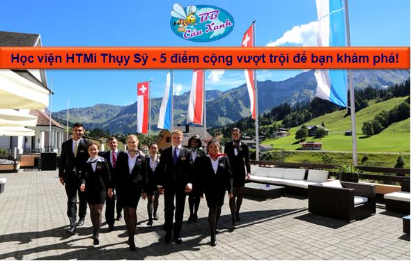 Học viện HTMi Thụy Sỹ - 5 điểm cộng vượt trội để bạn khám phá!